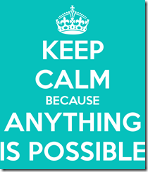 keep-calm-because-anything-is-possible[1]